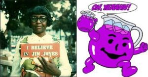 HEY KOOLAID AND I LOVE JIM JONES